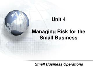 Unit  4 Managing  Risk for  the         Small Business