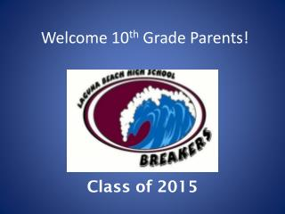 Welcome 10 th  Grade  Parents !
