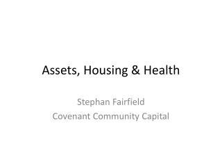 Assets, Housing & Health