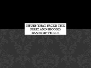 Issues that faced the first and second banks of the Us