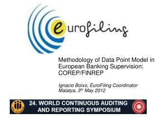 Methodology of Data Point Model in European Banking Supervision:  COREP/FINREP Ignacio  Boixo, EuroFiling Coordinator M
