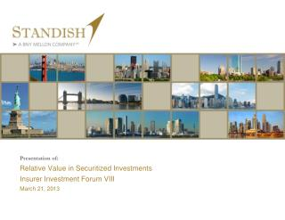 Relative Value in Securitized Investments Insurer Investment Forum VIII March 21, 2013