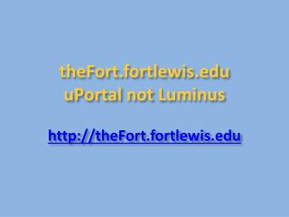 theFort.fortlewis.edu uPortal  not  Luminus http://theFort.fortlewis.edu