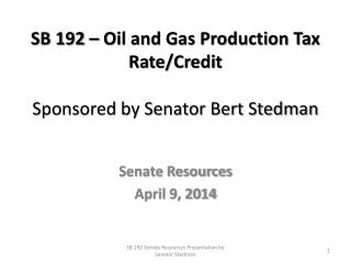 SB 192 – Oil and Gas Production Tax Rate/Credit Sponsored by Senator Bert Stedman