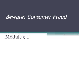 Beware! Consumer Fraud