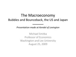 The  Macroeconomy Bubbles and  Bounceback , the US and Japan Presentation made at Kendal of Lexington