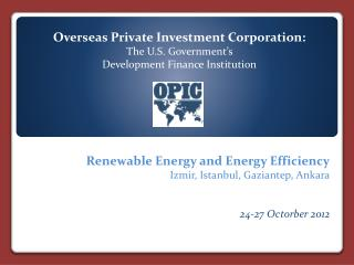 Overseas Private Investment Corporation:  The U.S. Government's  Development Finance Institution