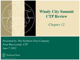 Presented by: The Northern Trust Company Fran Wawrzyniak, CTP  June 7, 2012
