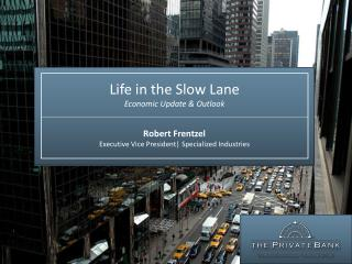 Life in the Slow Lane Economic Update & Outlook
