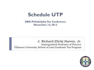 J. Richard (Dick) Harvey, Jr. Distinguished Professor of Practice Villanova University School of Law/Graduate Tax Progr