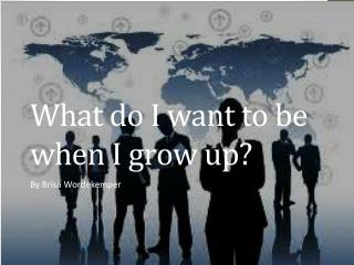 What do I want to be when I grow up?