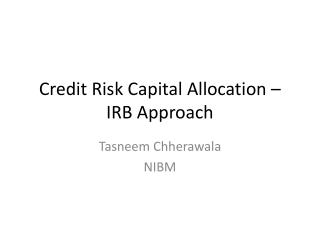 Credit Risk Capital Allocation – IRB  Approach