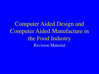 computer aided design and computer aided manufacture in the food industry