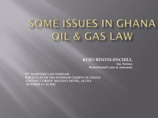 SOME Issues in Ghana Oil & Gas law