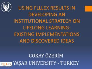 USING FLLLEX RESULTS IN DEVELOPING AN INSTITUTIONAL STRATEGY ON  LIFELONG  LEARNING : EXISTING  IMPLEMENTATIONS AND DIS