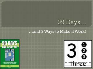 99 Days…