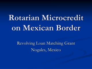 Rotarian Microcredit  on Mexican Border