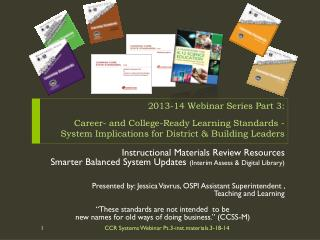 2013-14 Webinar Series Part  3:  Career-  and College-Ready Learning  Standards -  System Implications for District & B