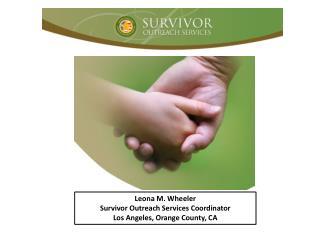 Leona M. Wheeler  Survivor Outreach Services Coordinator Los Angeles, Orange County, CA