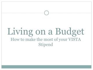 Living on a Budget How to make the most of your VISTA Stipend