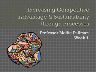 Increasing Competitive Advantage & Sustainability through Processes