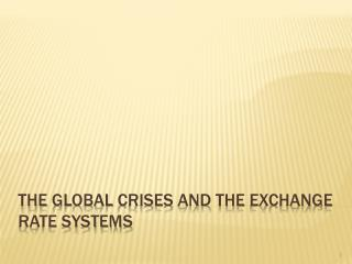 The  global crises  and  the  Exchange  rate systems