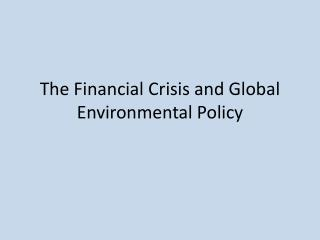 The Financial Crisis and Global Environmental Policy