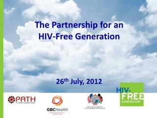 The Partnership  for an  HIV-Free  Generation 26 th  July, 2012