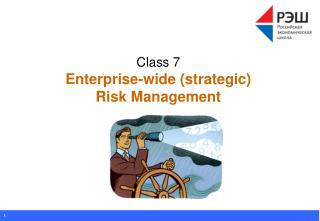 Class 7 Enterprise-wide (strategic)  Risk Management