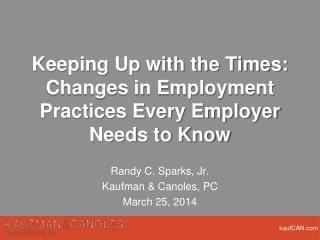 Keeping Up with the Times: Changes in Employment Practices Every Employer Needs to Know