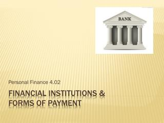 Financial Institutions &  forms of payment