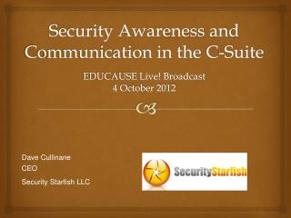 Security  Awareness and Communication in the  C-Suite EDUCAUSE Live! Broadcast 4 October 2012