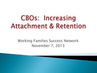 CBOs:  Increasing Attachment & Retention