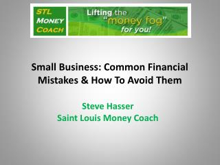 Small Business:  Common  Financial Mistakes & How To Avoid Them