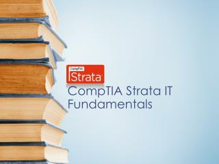 CompTIA Strata  IT Fundamentals