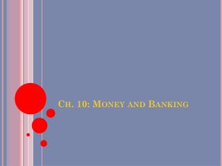 Ch. 10: Money and Banking