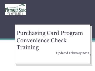 Purchasing Card Program Convenience Check Training Updated February 2012