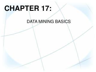 CHAPTER  17: DATA MINING BASICS