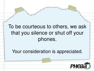 To be courteous to others, we ask that you silence or shut off your  phones. Your  consideration  is appreciated .