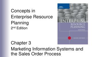 Concepts in  Enterprise Resource Planning 2 nd  Edition Chapter 3 Marketing Information Systems and the Sales Order Pro