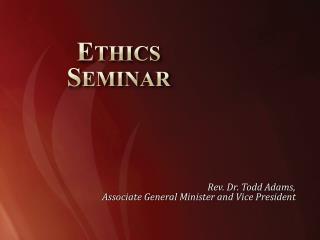 Ethics  Seminar