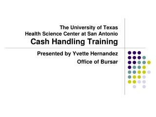 The University of Texas Health Science Center at San Antonio Cash Handling Training