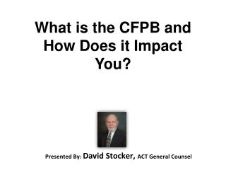 Presented By:  David Stocker,  ACT General Counsel