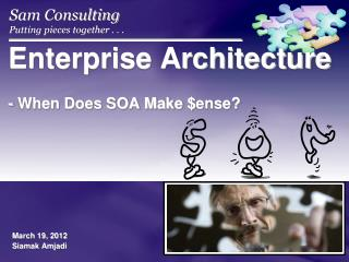 Enterprise Architecture  - When Does SOA Make $ ense ?