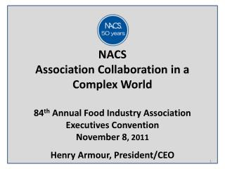 NACS  Association Collaboration in a Complex World 84 th  Annual Food Industry Association Executives Convention Novemb