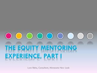The Equity Mentoring Experience, part  i