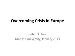 Overcoming Crisis in Europe