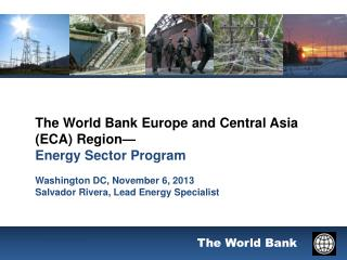 The World Bank Europe and Central Asia (ECA)  Region— Energy  Sector Program Washington  DC, November 6,  2013 Salvador