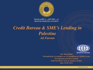 Credit Bureau & SME's Lending in Palestine Ali Faroun