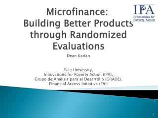 Microfinance:   Building Better Products through Randomized Evaluations